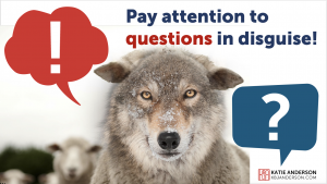 Pay attention to questions in disguise
