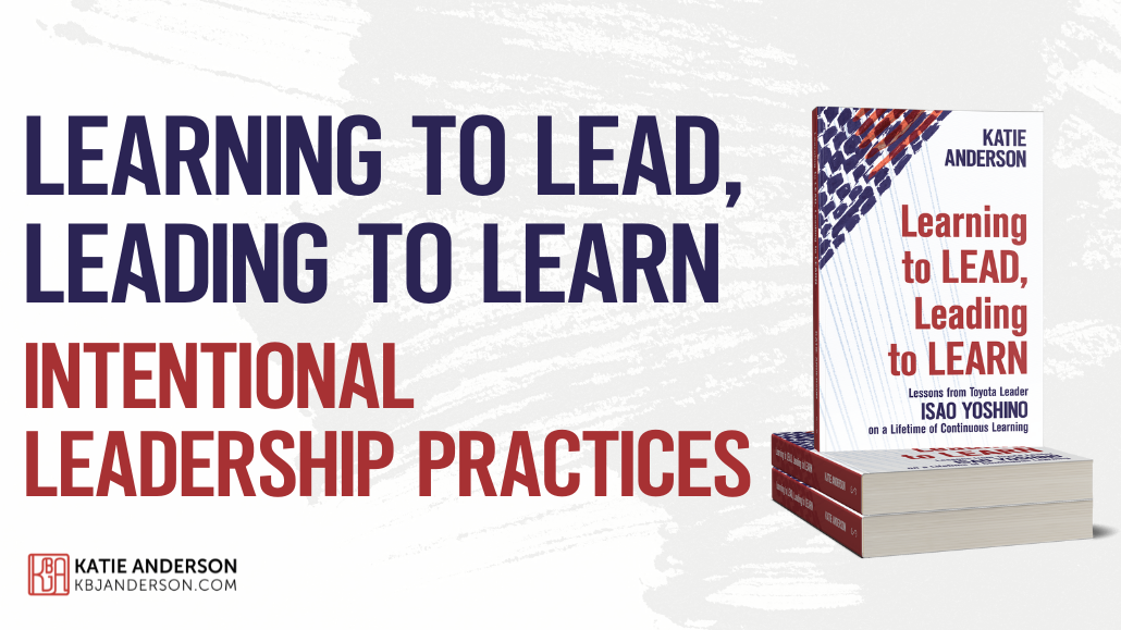 Leading to Learn Learning to Lead Intentional Leadership Practices