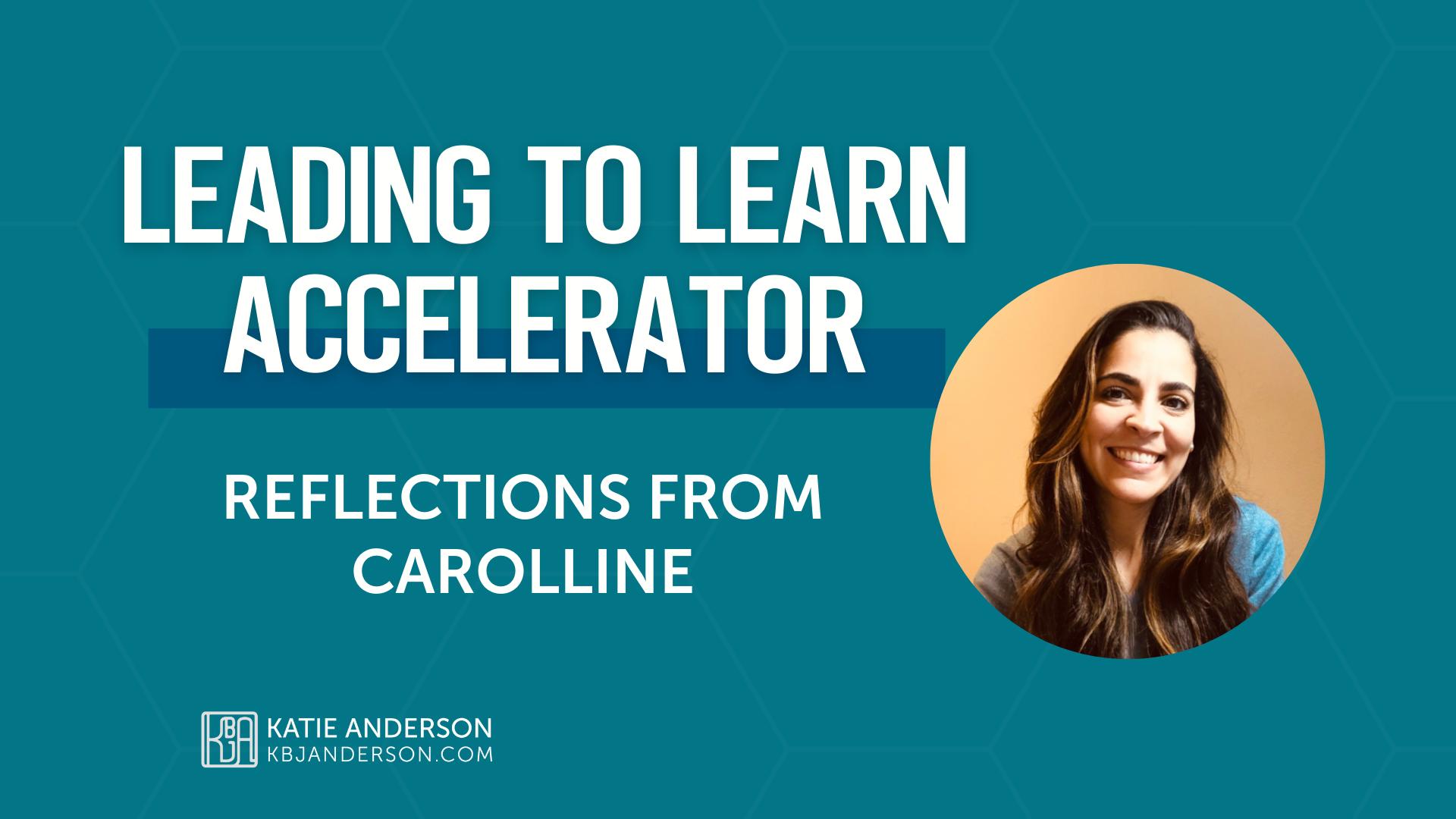 Leading to Learn Accelerator Testimonial with Carolline